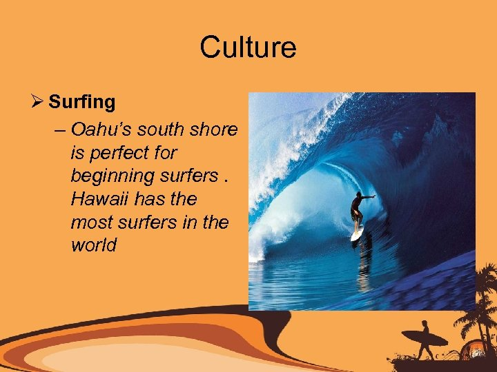Culture Ø Surfing – Oahu's south shore is perfect for beginning surfers. Hawaii has