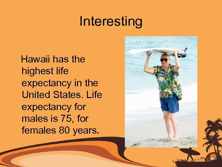 Interesting Hawaii has the highest life expectancy in the United States. Life expectancy for