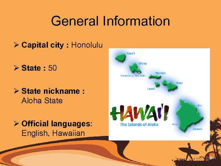 General Information Ø Capital city : Honolulu Ø State : 50 Ø State nickname