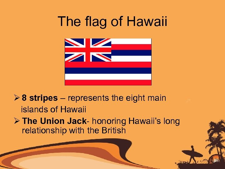 The flag of Hawaii Ø 8 stripes – represents the eight main islands of