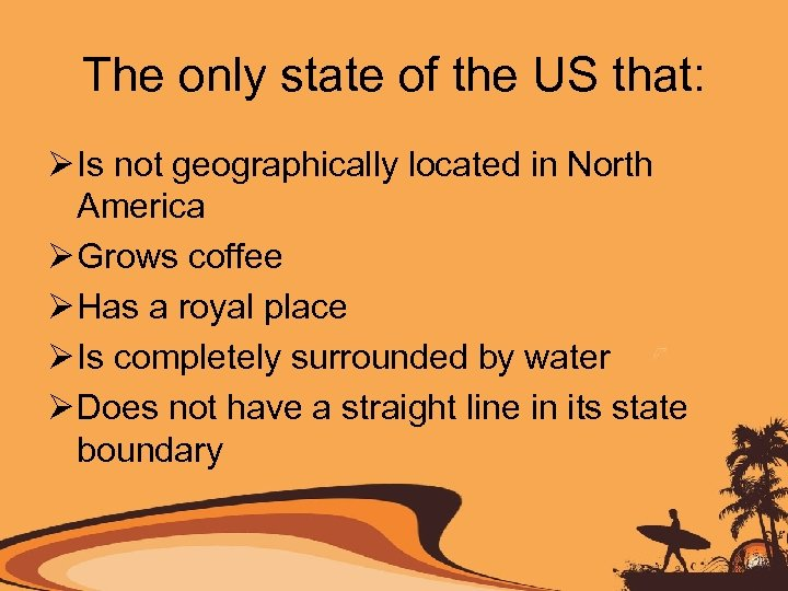 The only state of the US that: Ø Is not geographically located in North