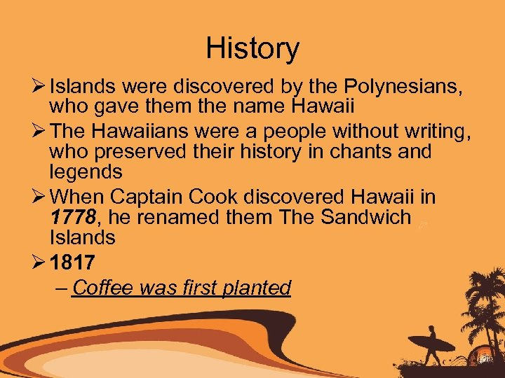 History Ø Islands were discovered by the Polynesians, who gave them the name Hawaii