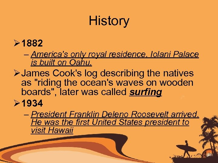History Ø 1882 – America's only royal residence, Iolani Palace is built on Oahu.