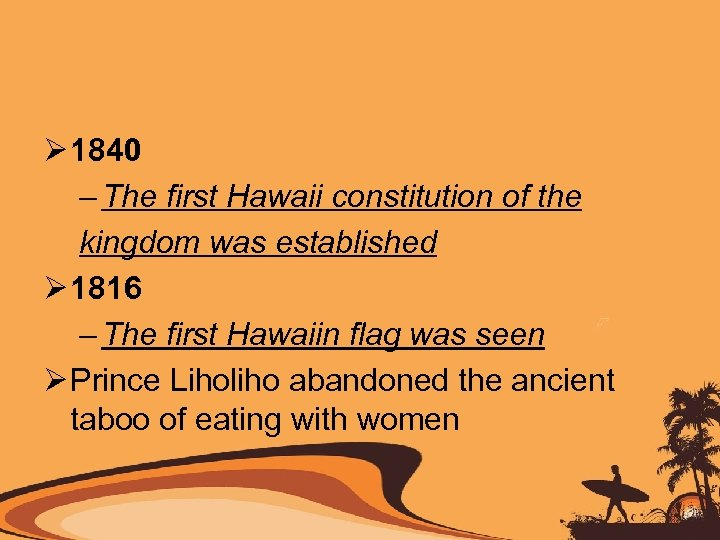 Ø 1840 – The first Hawaii constitution of the kingdom was established Ø 1816