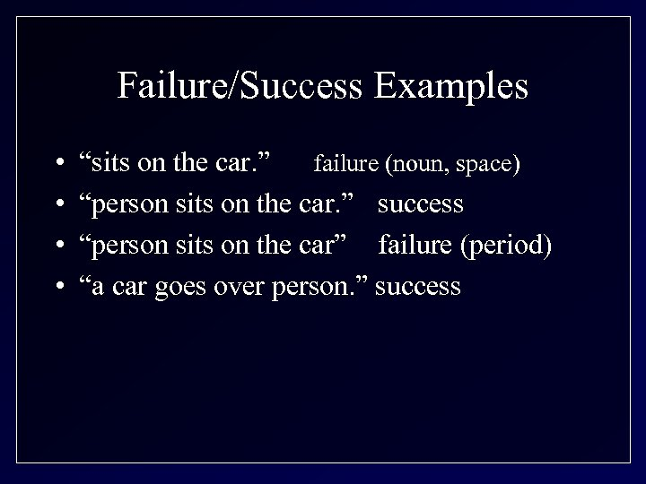 "Failure/Success Examples • • ""sits on the car. "" failure (noun, space) ""person sits"