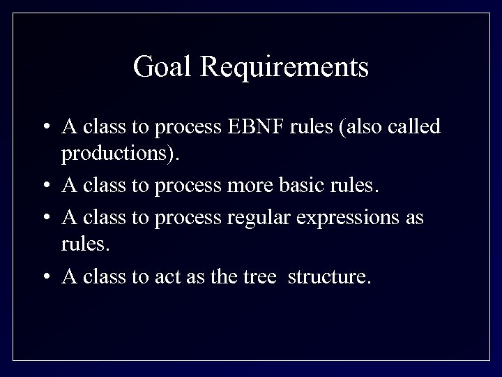 Goal Requirements • A class to process EBNF rules (also called productions). • A