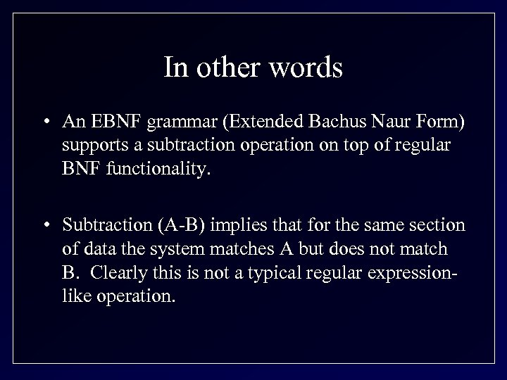 In other words • An EBNF grammar (Extended Bachus Naur Form) supports a subtraction