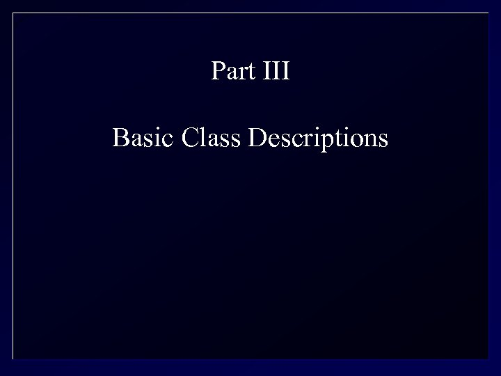 Part III Basic Class Descriptions