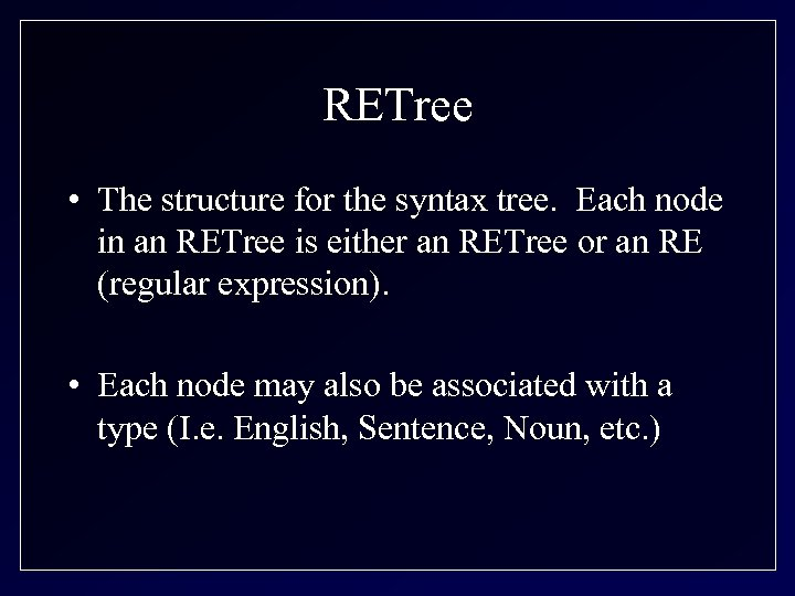 RETree • The structure for the syntax tree. Each node in an RETree is