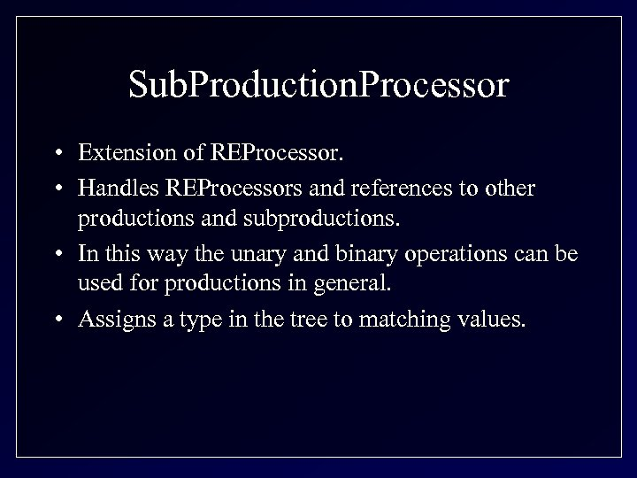 Sub. Production. Processor • Extension of REProcessor. • Handles REProcessors and references to other