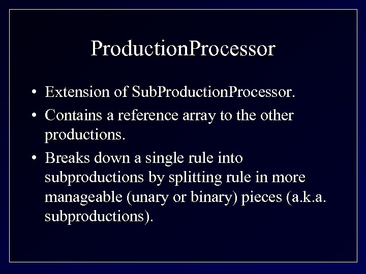 Production. Processor • Extension of Sub. Production. Processor. • Contains a reference array to