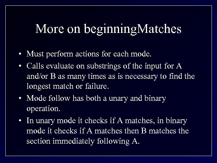 More on beginning. Matches • Must perform actions for each mode. • Calls evaluate