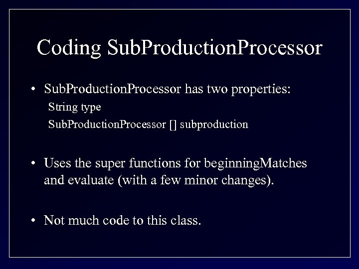 Coding Sub. Production. Processor • Sub. Production. Processor has two properties: String type Sub.