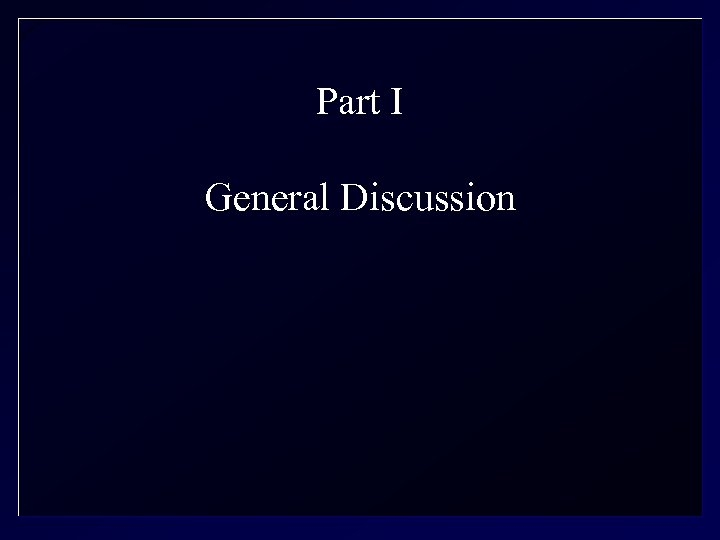 Part I General Discussion