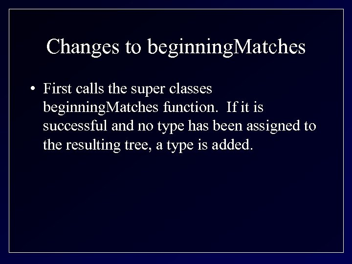 Changes to beginning. Matches • First calls the super classes beginning. Matches function. If