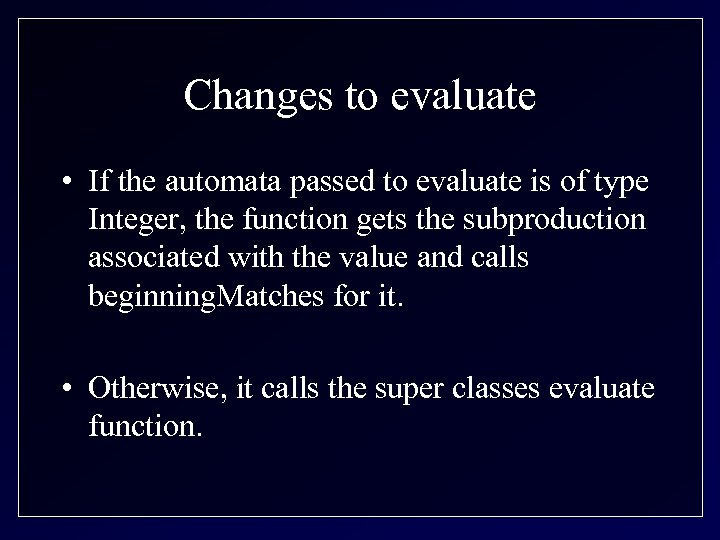 Changes to evaluate • If the automata passed to evaluate is of type Integer,