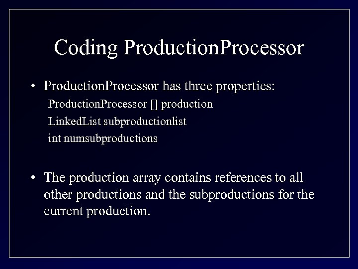 Coding Production. Processor • Production. Processor has three properties: Production. Processor [] production Linked.
