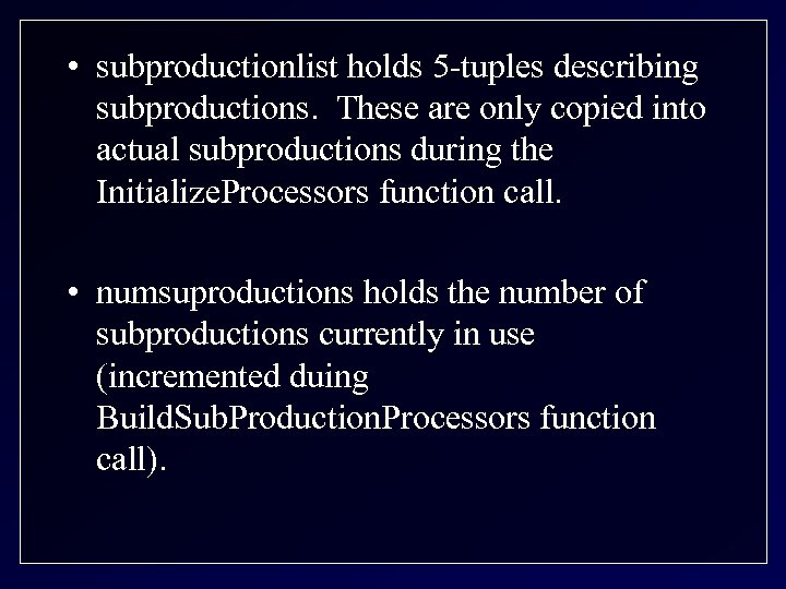 • subproductionlist holds 5 -tuples describing subproductions. These are only copied into actual