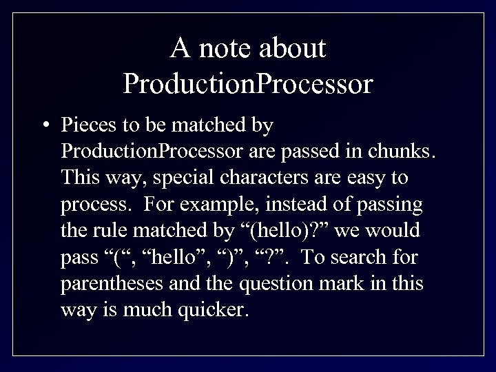 A note about Production. Processor • Pieces to be matched by Production. Processor are