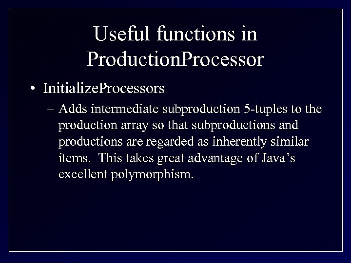 Useful functions in Production. Processor • Initialize. Processors – Adds intermediate subproduction 5 -tuples