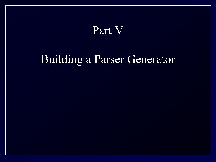 Part V Building a Parser Generator