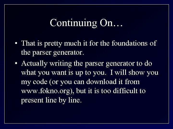 Continuing On… • That is pretty much it for the foundations of the parser