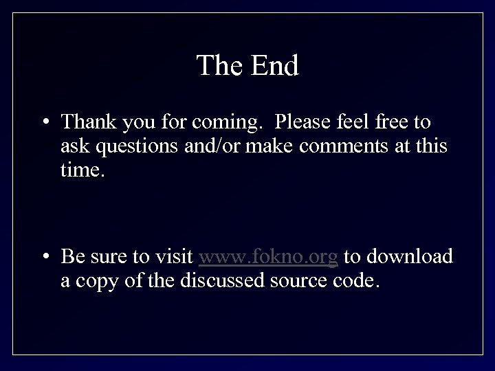 The End • Thank you for coming. Please feel free to ask questions and/or