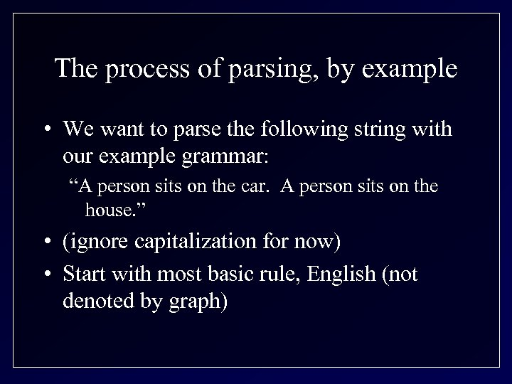 The process of parsing, by example • We want to parse the following string