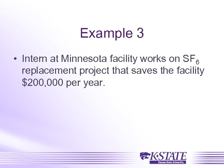 Example 3 • Intern at Minnesota facility works on SF 6 replacement project that