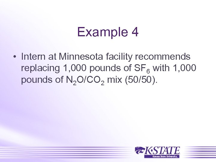 Example 4 • Intern at Minnesota facility recommends replacing 1, 000 pounds of SF