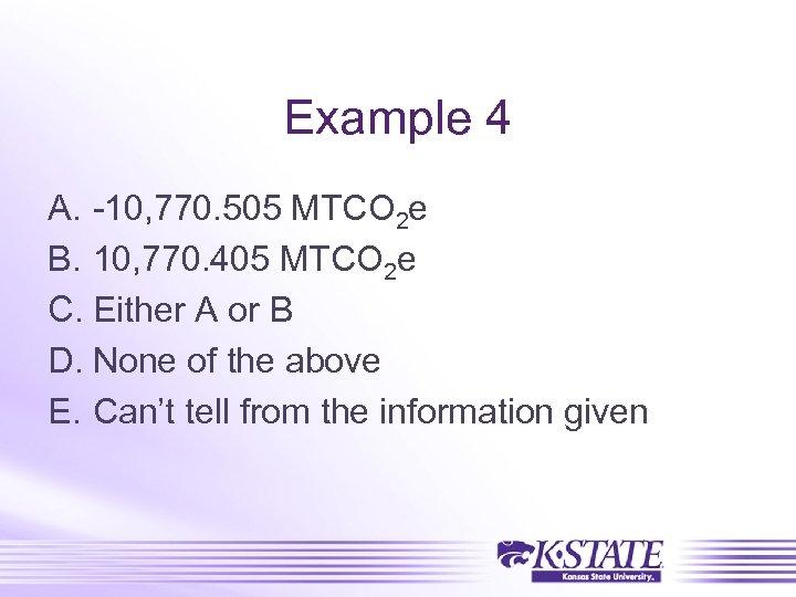 Example 4 A. -10, 770. 505 MTCO 2 e B. 10, 770. 405 MTCO