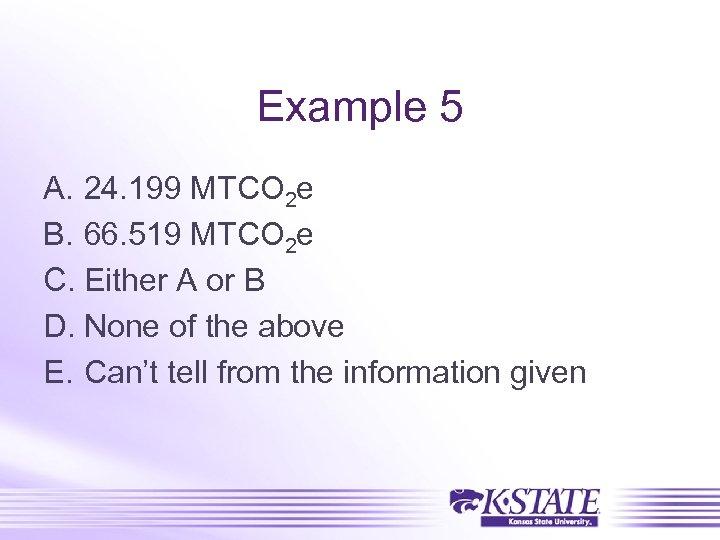 Example 5 A. 24. 199 MTCO 2 e B. 66. 519 MTCO 2 e