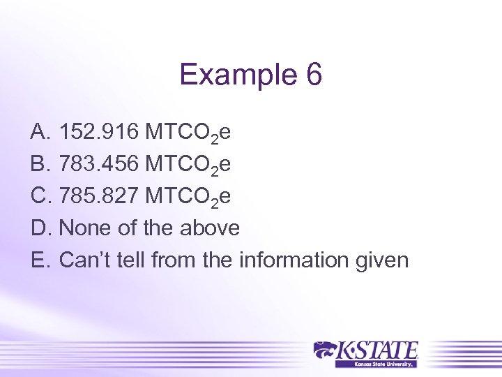 Example 6 A. 152. 916 MTCO 2 e B. 783. 456 MTCO 2 e