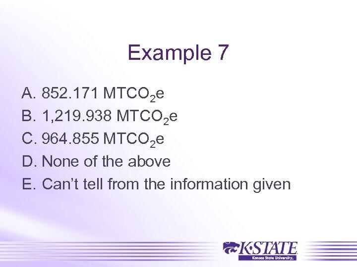Example 7 A. 852. 171 MTCO 2 e B. 1, 219. 938 MTCO 2