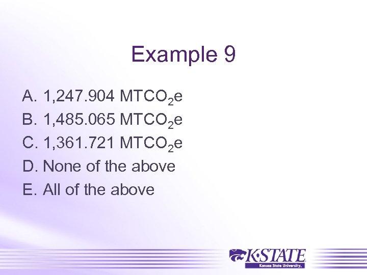 Example 9 A. 1, 247. 904 MTCO 2 e B. 1, 485. 065 MTCO