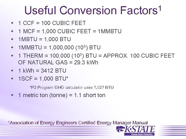 Useful Conversion Factors 1 • • • 1 CCF = 100 CUBIC FEET 1