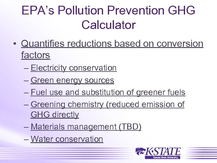 EPA's Pollution Prevention GHG Calculator • Quantifies reductions based on conversion factors – Electricity