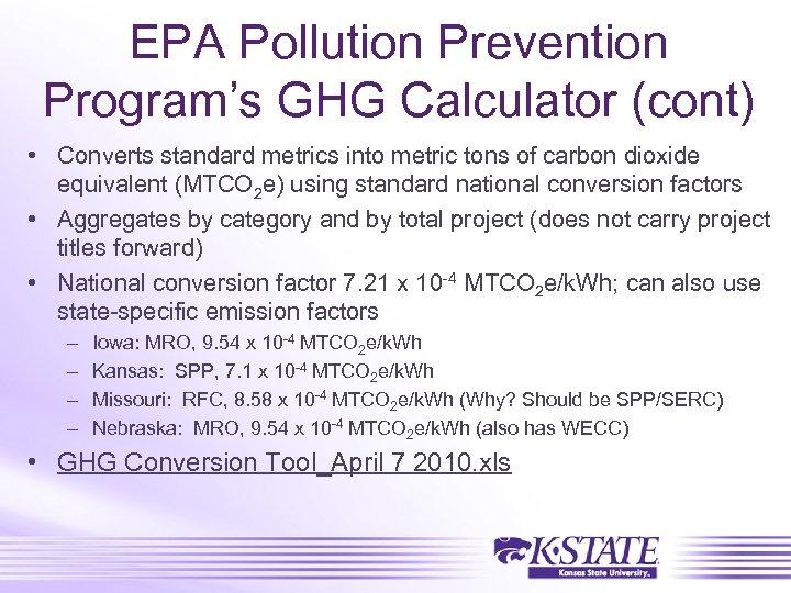 EPA Pollution Prevention Program's GHG Calculator (cont) • Converts standard metrics into metric tons