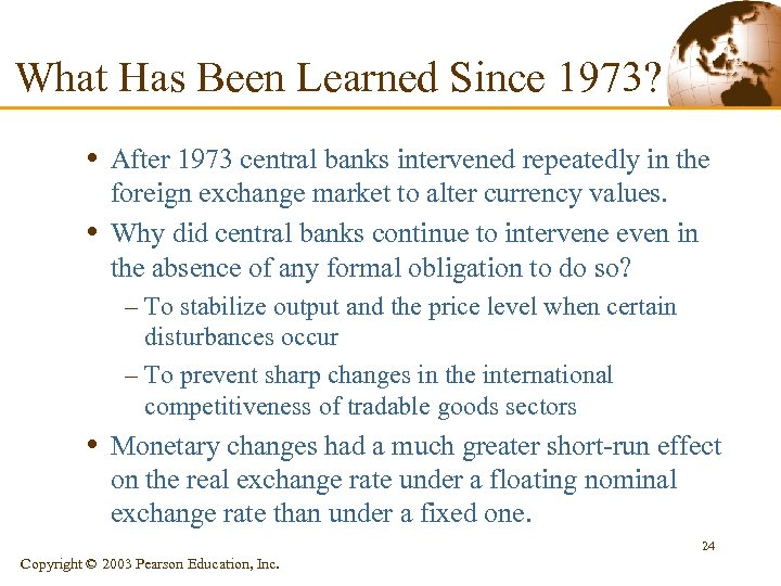 What Has Been Learned Since 1973? • After 1973 central banks intervened repeatedly in