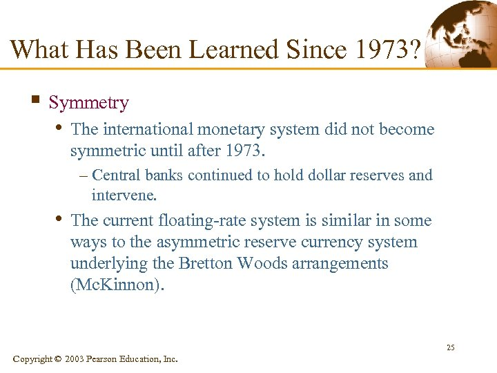 What Has Been Learned Since 1973? § Symmetry • The international monetary system did