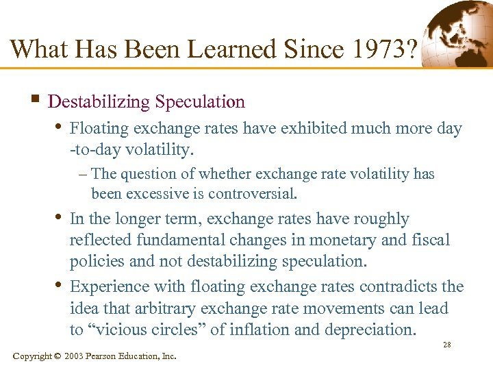 What Has Been Learned Since 1973? § Destabilizing Speculation • Floating exchange rates have