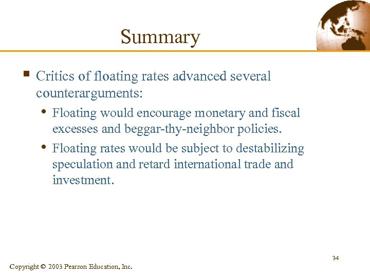 Summary § Critics of floating rates advanced several counterarguments: • Floating would encourage monetary