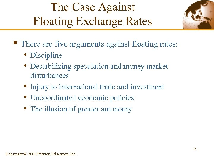 The Case Against Floating Exchange Rates § There are five arguments against floating rates: