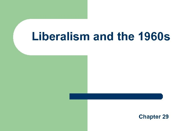 Liberalism and the 1960 s Chapter 29