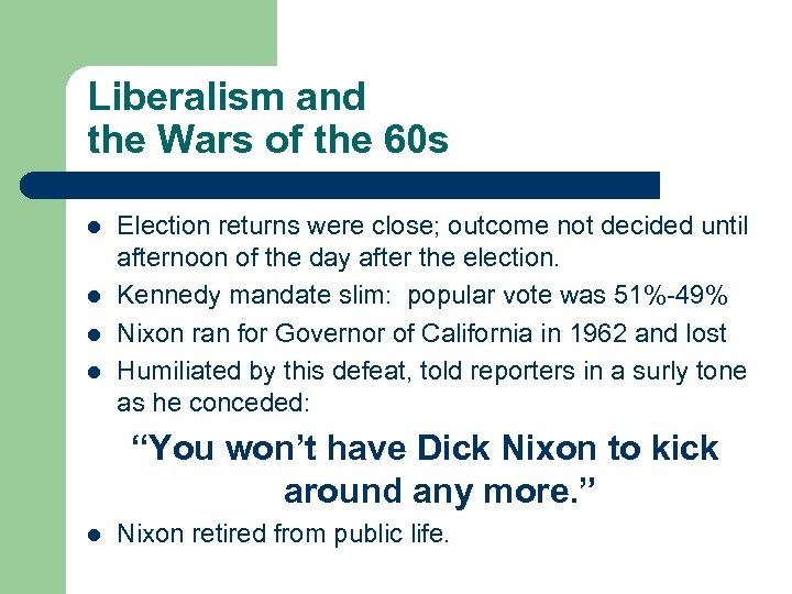 Liberalism and the Wars of the 60 s l l Election returns were close;