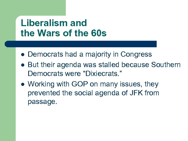 Liberalism and the Wars of the 60 s l l l Democrats had a