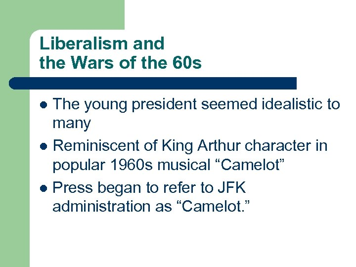 Liberalism and the Wars of the 60 s The young president seemed idealistic to
