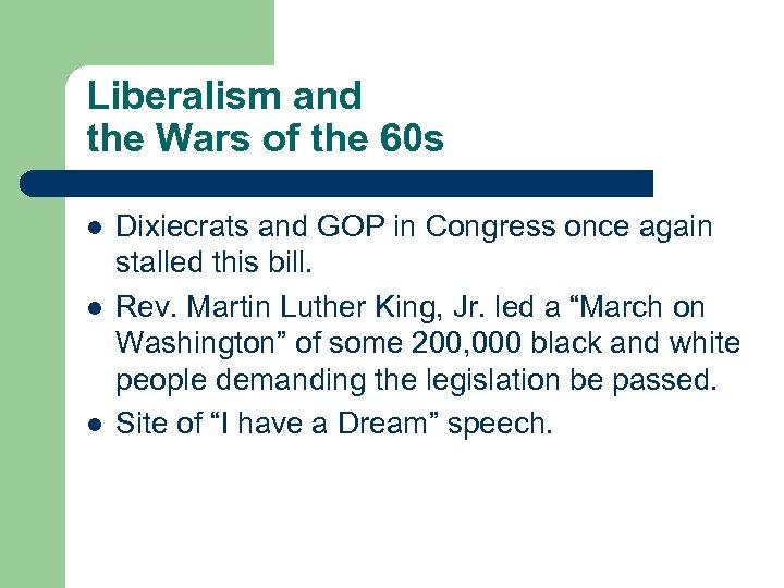 Liberalism and the Wars of the 60 s l l l Dixiecrats and GOP