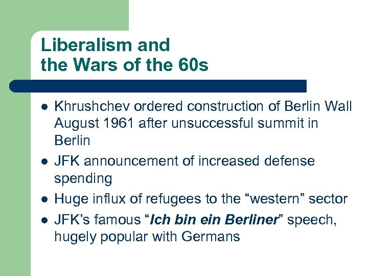 Liberalism and the Wars of the 60 s l l Khrushchev ordered construction of