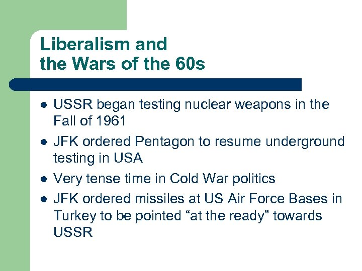Liberalism and the Wars of the 60 s l l USSR began testing nuclear